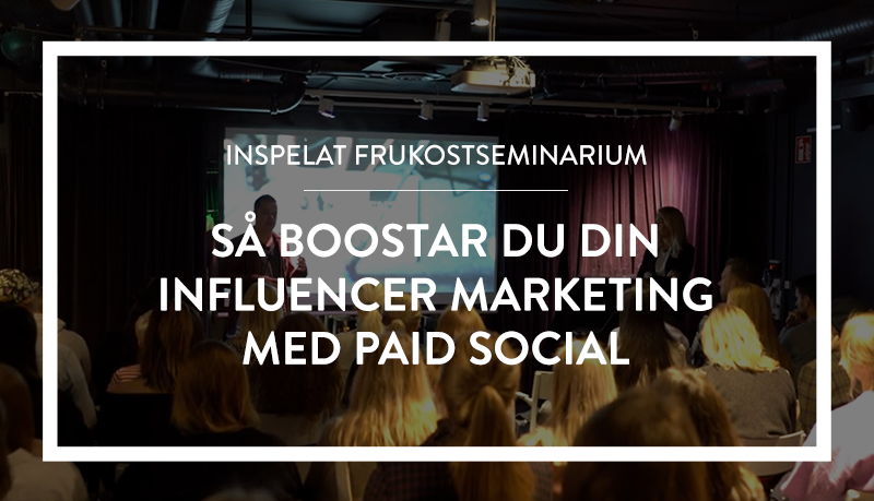 Webinar: Maximera effekten av din Influencer Marketing med hjälp av paid social