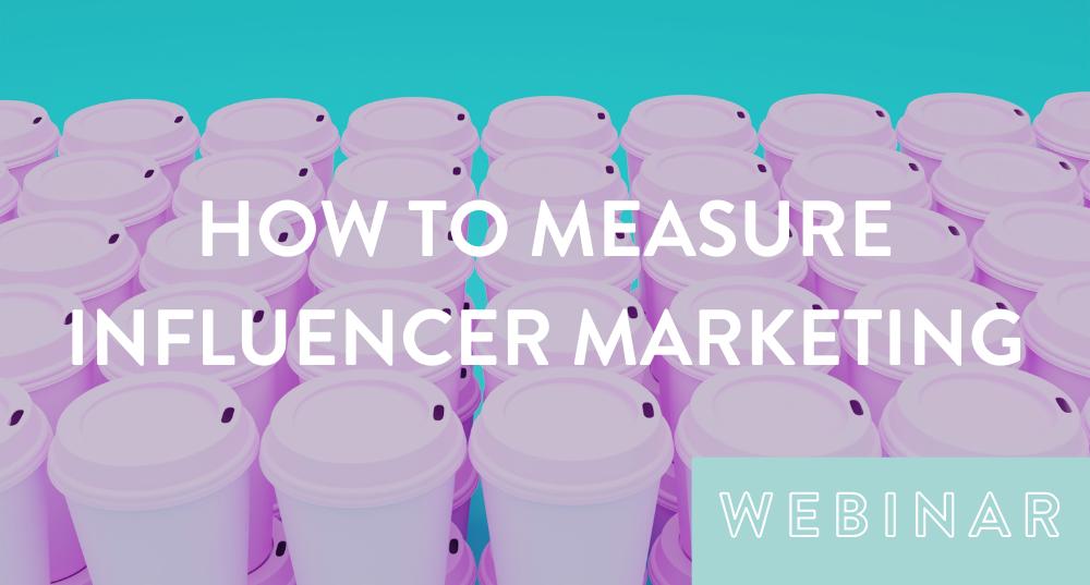 How to measure influencer marketing webinar