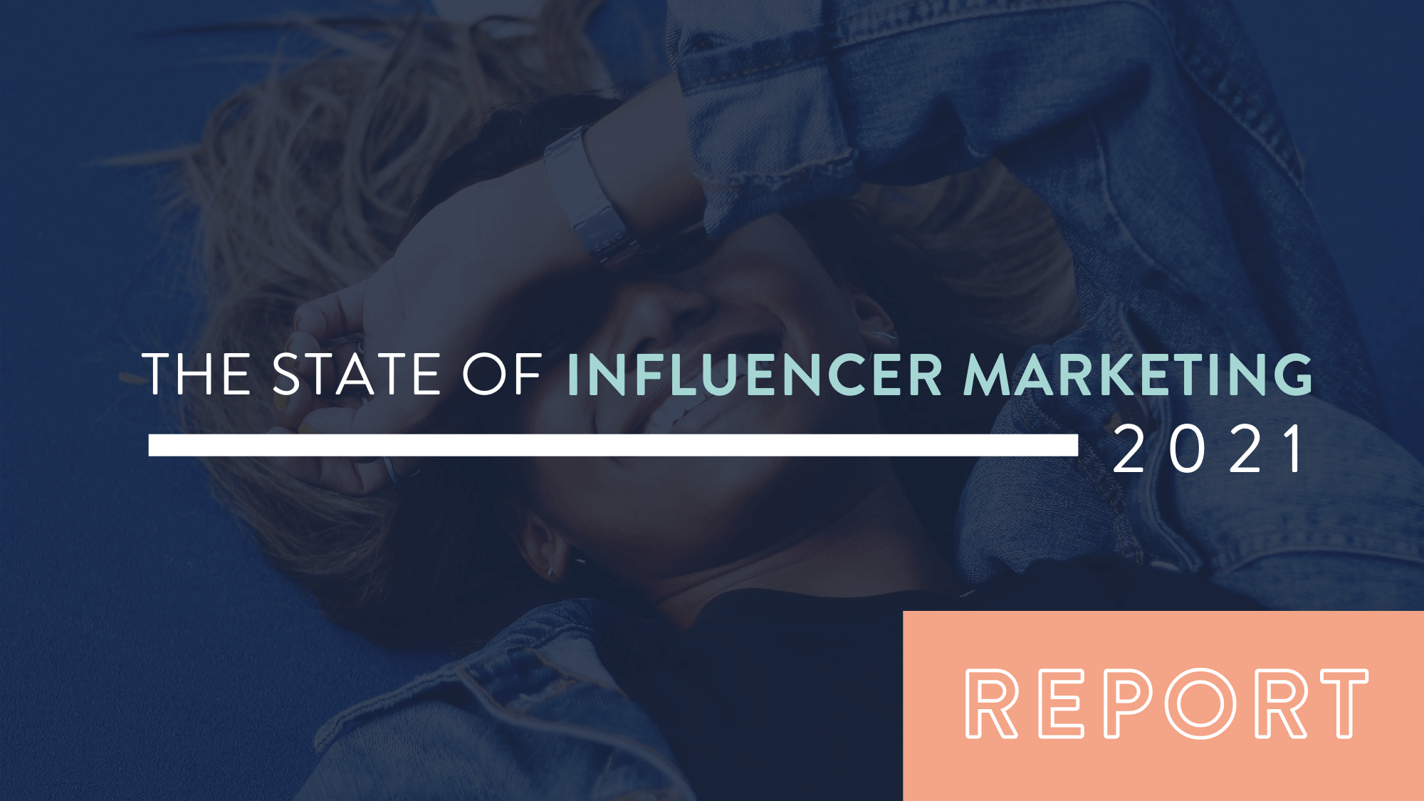 State of influencer marketing report 2021